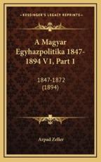A Magyar Egyhazpolitika 1847-1894 V1, Part 1 - Arpad Zeller