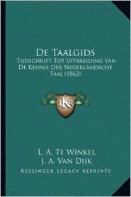 De Taalgids: Tijdschrift Tot Uitbreiding Van De Kennis Der Nederlandsche Taal (1862) - L.A. Te Winkel, J.A. Van Dijk