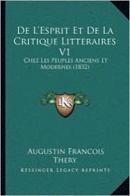De L'Esprit Et De La Critique Litteraires V1: Chez Les Peuples Anciens Et Modernes (1832) - Augustin Francois Thery