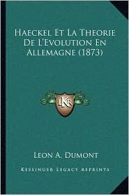 Haeckel Et La Theorie de L'Evolution En Allemagne (1873)