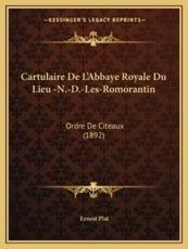 Cartulaire de L'Abbaye Royale Du Lieu -N.-D.-Les-Romorantin - Ernest Plat