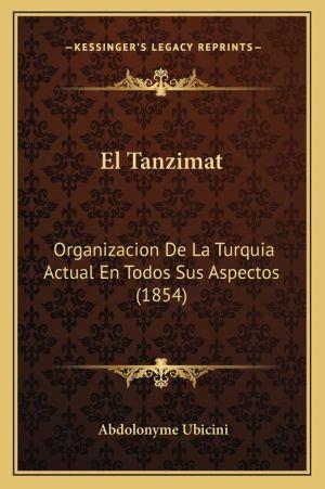 El Tanzimat: Organizacion de La Turquia Actual En Todos Sus Aspectos (1854)