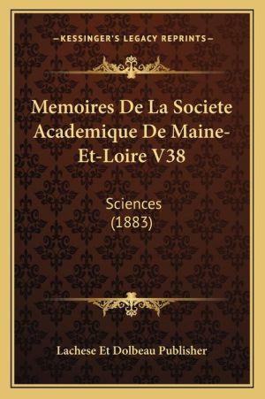 Memoires de La Societe Academique de Maine-Et-Loire V38: Sciences (1883)