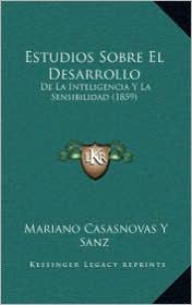 Estudios Sobre El Desarrollo: De La Inteligencia Y La Sensibilidad (1859) - Mariano Casasnovas Y Sanz