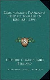 Deux Missions Francaises Chez Les Touareg En 1880-1881 (1896) - Frederic Charles Emile Bernard
