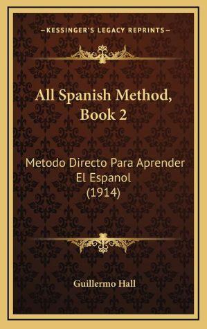 All Spanish Method, Book 2: Metodo Directo Para Aprender El Espanol (1914)