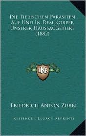 Die Tierischen Parasiten Auf Und In Dem Korper Unserer Haussaugetiere (1882) - Friedrich Anton Zurn