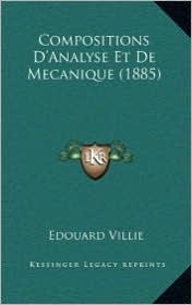 Compositions D'Analyse Et De Mecanique (1885) - Edouard Villie