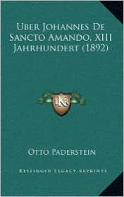 Uber Johannes De Sancto Amando, XIII Jahrhundert (1892) - Otto Paderstein