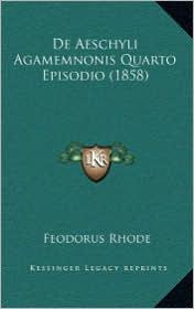 De Aeschyli Agamemnonis Quarto Episodio (1858) - Feodorus Rhode