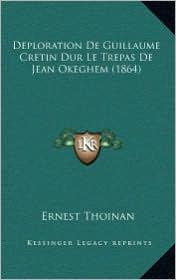Deploration De Guillaume Cretin Dur Le Trepas De Jean Okeghem (1864) - Ernest Thoinan