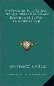 Un Francais Sur L'Extrait Des Memoires De M. Savary Relatifs A M. Le Duc D'Enghien (1823) - Jean Francois Mielle