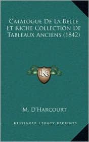 Catalogue De La Belle Et Riche Collection De Tableaux Anciens (1842) - M. D'Harcourt