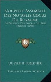 Nouvelle Assemblee Des Notables Cocus Du Royaume: En Presence Des Favoris De Leurs Epouses (1790) - De Sylphe De Sylphe Publisher