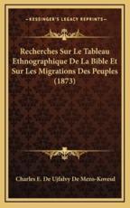 Recherches Sur Le Tableau Ethnographique de La Bible Et Sur Les Migrations Des Peuples (1873) - Charles E De Ujfalvy De Mezo-Kovesd