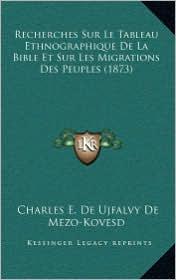 Recherches Sur Le Tableau Ethnographique De La Bible Et Sur Les Migrations Des Peuples (1873) - Charles E. De Ujfalvy De Mezo-Kovesd