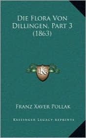 Die Flora Von Dillingen, Part 3 (1863) - Franz Xaver Pollak