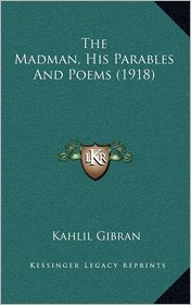The Madman, His Parables And Poems (1918) - Kahlil Gibran