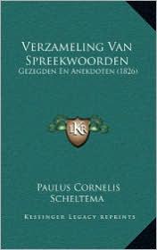 Verzameling Van Spreekwoorden: Gezegden En Anekdoten (1826) - Paulus Cornelis Scheltema