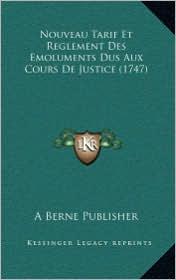 Nouveau Tarif Et Reglement Des Emoluments Dus Aux Cours De Justice (1747) - A Berne A Berne Publisher