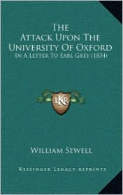 The Attack Upon The University Of Oxford: In A Letter To Earl Grey (1834) - William Sewell