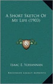 A Short Sketch Of My Life (1903) - Isaac E. Yohannan