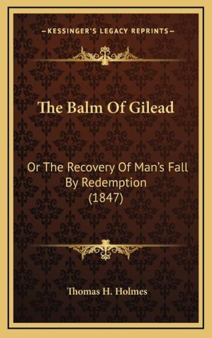 The Balm Of Gilead: Or The Recovery Of Man's Fall By Redemption (1847)