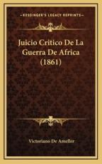 Juicio Critico de La Guerra de Africa (1861) - Victoriano De Ameller