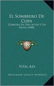 El Sombrero de Copa: Comedia En Tres Actos y En Prosa (1888)