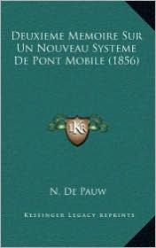 Deuxieme Memoire Sur Un Nouveau Systeme De Pont Mobile (1856) - N. De Pauw