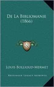 De La Bibliomanie (1866) - Louis Bollioud-Mermet