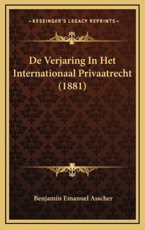 De Verjaring In Het Internationaal Privaatrecht (1881)