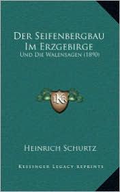 Der Seifenbergbau Im Erzgebirge: Und Die Walensagen (1890)