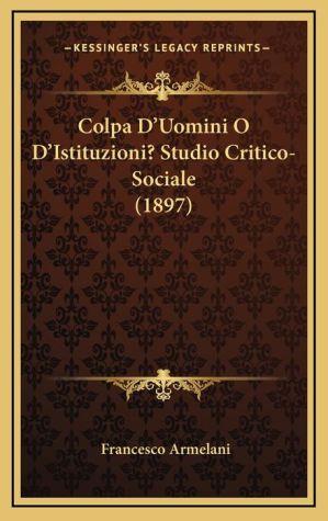 Colpa D'Uomini O D'Istituzioni? Studio Critico-Sociale (1897)