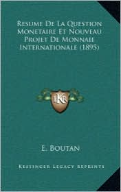 Resume De La Question Monetaire Et Nouveau Projet De Monnaie Internationale (1895) - E. Boutan