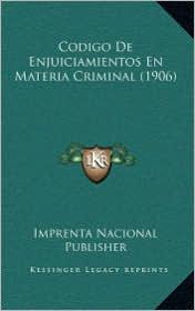 Codigo De Enjuiciamientos En Materia Criminal (1906) - Imprenta Nacional Imprenta Nacional Publisher