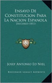 Ensayo De Constitucion Para La Nacion Espanola: Discurso (1811) - Josef Antonio Ed Niel (Editor)