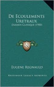 De Ecoulements Uretraux: Examen Clinique (1900) - Eugene Regnauld