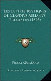 Les Lettres Rvstiqves De Clavdivs Aelianvs, Prenestin (1895) - Pierre Quillard