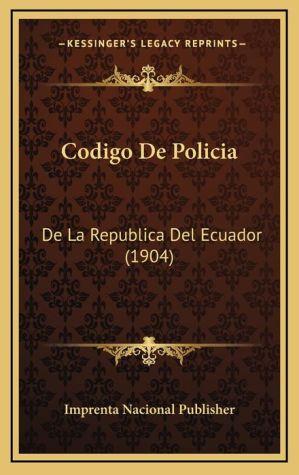 Codigo De Policia: De La Republica Del Ecuador (1904)