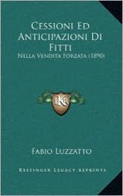 Cessioni Ed Anticipazioni Di Fitti: Nella Vendita Forzata (1890) - Fabio Luzzatto