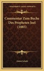 Commentar Zum Buche Des Propheten Joel (1885) - Anton Scholz