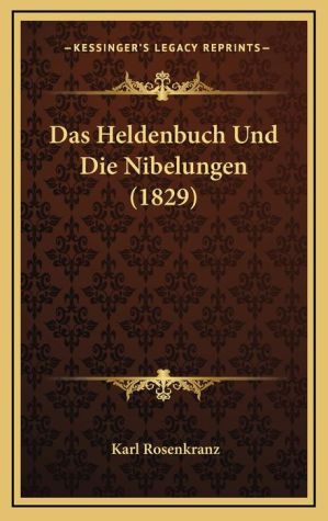 Das Heldenbuch Und Die Nibelungen (1829)