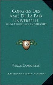 Congres Des Amis De La Paix Universelle: Reuni A Bruxelles, En 1848 (1849) - Peace Peace Congress