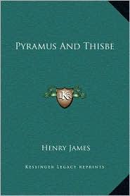 Pyramus And Thisbe - Henry James