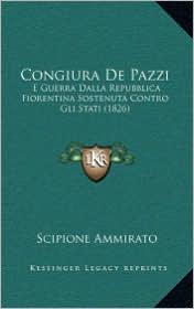 Congiura De Pazzi: E Guerra Dalla Repubblica Fiorentina Sostenuta Contro Gli Stati (1826) - Scipione Ammirato