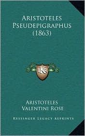 Aristoteles Pseudepigraphus (1863) - Aristotle, Valentini Rose