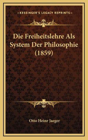 Die Freiheitslehre Als System Der Philosophie (1859)