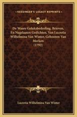 de Waare Geluksbedeeling, Brieven, En Nagelaaten Gedichten, Van Lucretia Wilhelmina Van Winter, Gebooren Van Merken (1792) - Lucretia Wilhelmina Van Winter