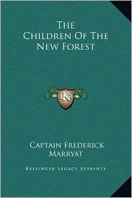 The Children Of The New Forest - Captain Frederick Marryat